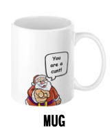 Santa Says You Are a Cunt - Mug
