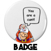 Santa says you are a cunt - Badge