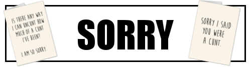 Sorry Cunt