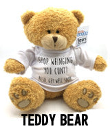 Stop Whinging You Cunt - Get Well Soon - Teddy Bear Navigation