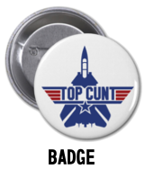 Top Cunt - Badge