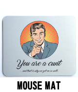You're a cunt that's why we get on cunt - Mouse Mat