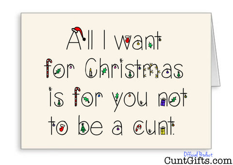 All I want for Christmas is you not to be a cunt - Christmas Card