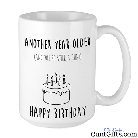 Another Year Older and You're Still a Cunt - Mug