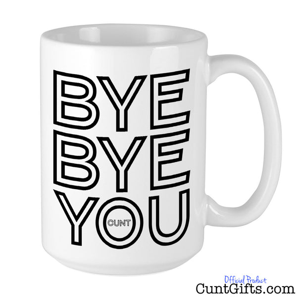 Bye Bye You Cunt - Leaving Mug