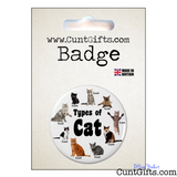 """Types of Cat"" - Cunt Badge in Packaging"