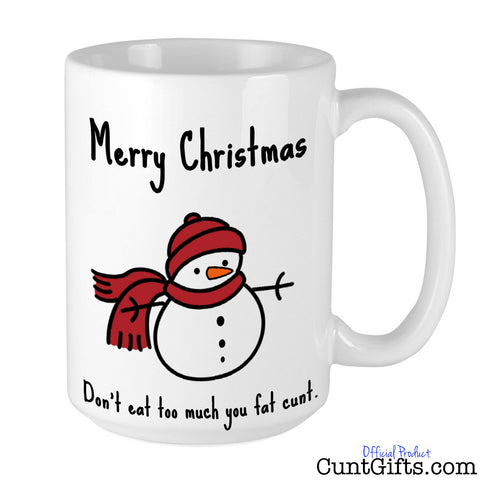 Don't Eat Too Much You Fat Cunt - Christmas Mug