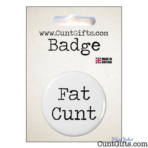 Fat Cunt - Badge in Packaging