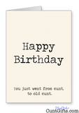 Happy Birthday - You just went from cunt to old cunt - Card