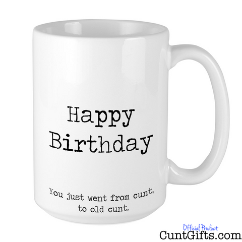 Happy Birthday - You just went from cunt to old cunt - Mug