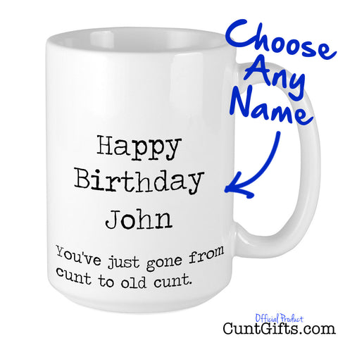 Happy Birthday ANY NAME Old Cunt - Personalised Mug
