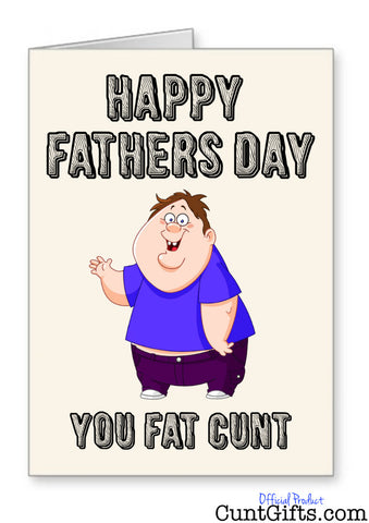 Happy Fathers Day You Fat Cunt - Fathers Day Card