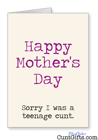 """Happy Mothers Day Sorry I was a Teenage Cunt"" - Card"