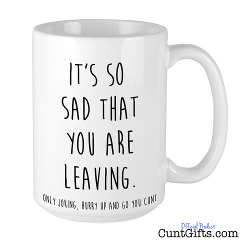 Hurry up and go you cunt - Leaving Mug