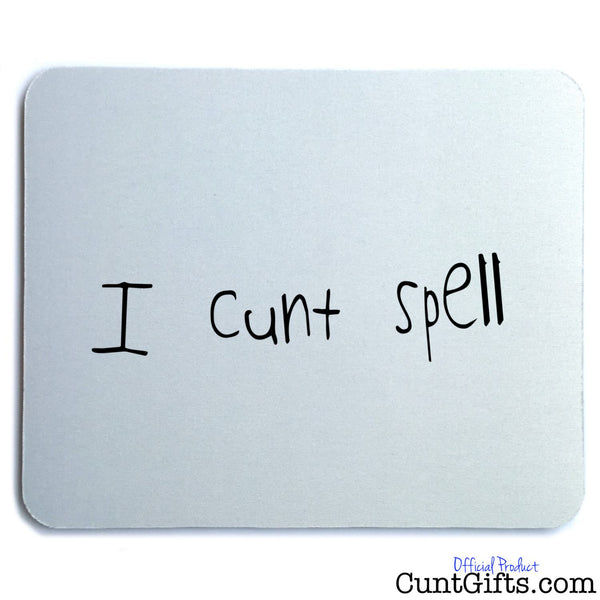 I Cunt Spell - Mouse Mat