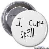 """I Cunt Spell"" - Badge"