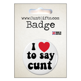I Love To Say Cunt - Badge in packaging
