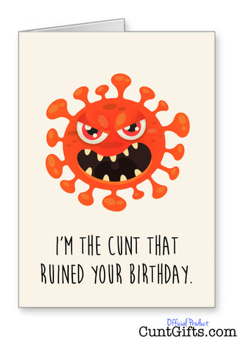 I'm the cunt that ruined your birthday - Coronavirus Card