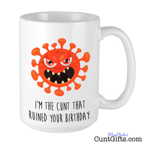 I'm the cunt that ruined your birthday - Coronavirus Mug