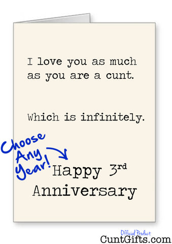 I love you as much as you are a cunt - Anniversary Card