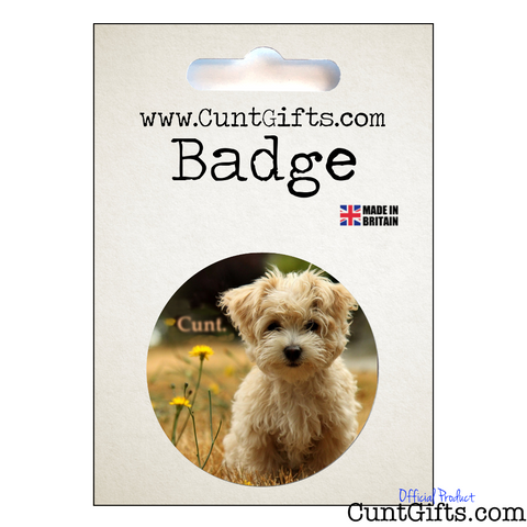 Little Dog Cunt - Badge in Packaging