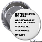 """Monday Mornings & Cunts"" - Badge"
