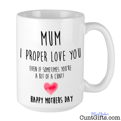 Mum I Proper Love You - Mothers Day Cunt Mug