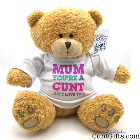 Mum You're a Cunt But I Love You - Teddy Bear