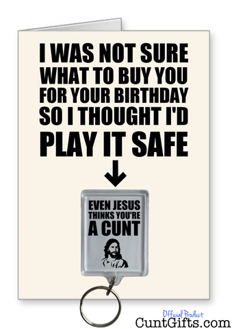 """Even Jesus thinks you're a cunt"" - Birthday Card & Keyring Combo"