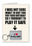 Play It Safe - I Love To Say Cunt - Birthday Card