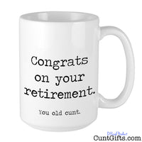 """Congrats on Retirement. You Old Cunt"" - Mug"