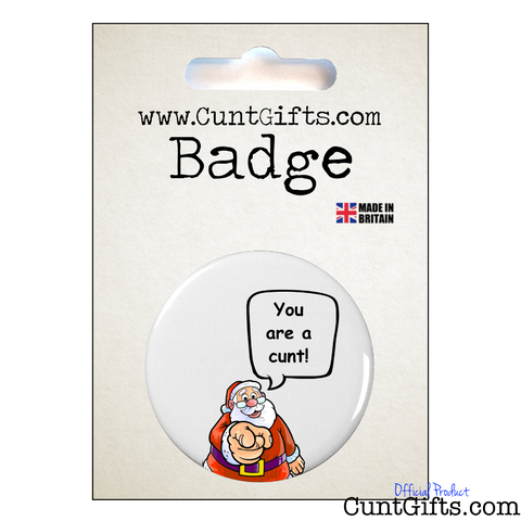 Santa Says You are a Cunt - Badge in Packaging