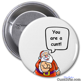 """Santa says you are a cunt"" - Badge"
