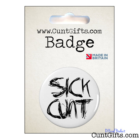 """Sick Cunt"" - Badge in Packaging"