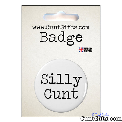 Silly Cunt - Badge in Packaging