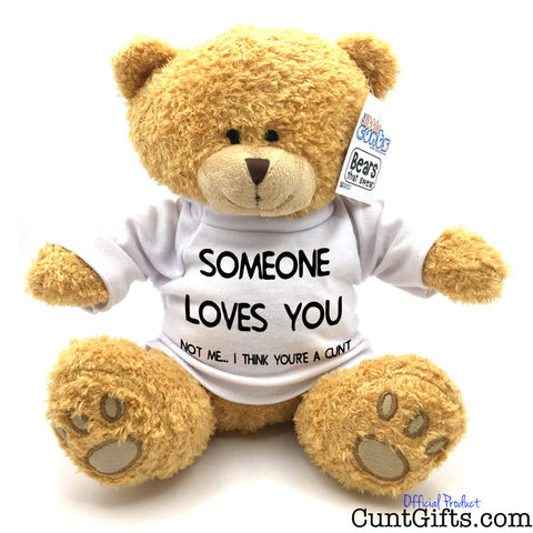 Someone Loves You Cunt - Teddy Bear