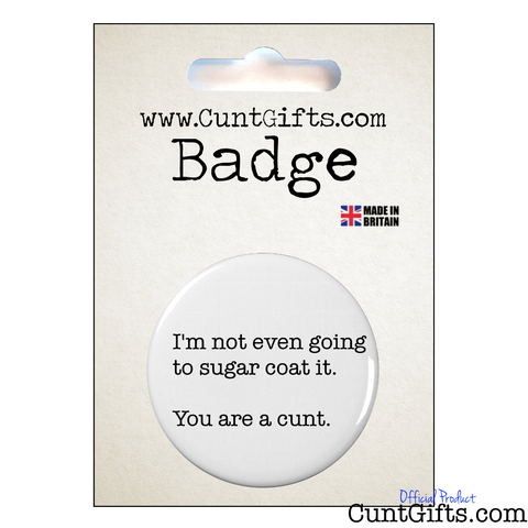 Suger Coat It You're a Cunt - Pin  Badge in Packaging