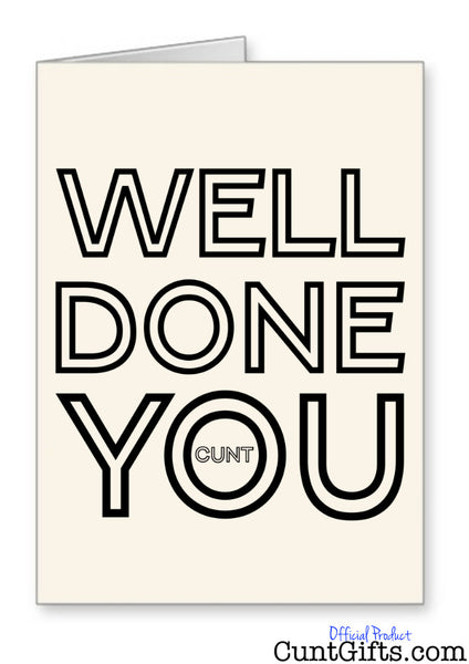 Well Done You Cunt - Congratulations Card