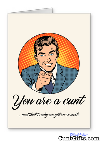 You're a cunt that's why we get on - Greeting Card