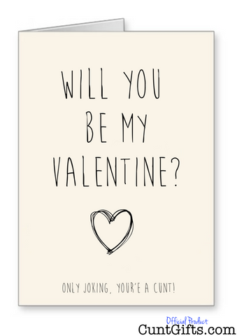 Will You Be My Valentine? Only Joking You're a Cunt - Valentines Card