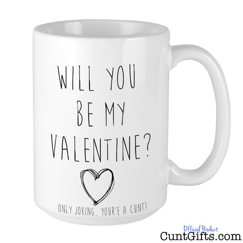 Will You Be My Valentine, Only Joking You're a Cunt - Mug