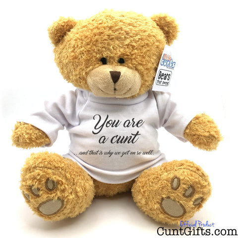 You're a cunt that's why we get on - Teddy Bear