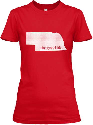 Nebraska The Good Life Women's T