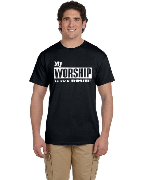 MY WORSHIP IS SICK BRUH