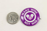 Vintage Make Wine Not War Button