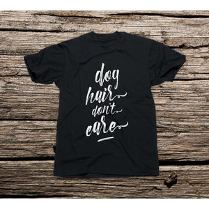 Dog Hair Don't Care T-Shirt (For Humans)