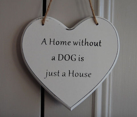 A Home without a Dog is just a Home Gifts www.HouseSign.uk
