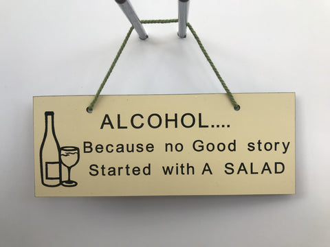 Alcohol because no good story started with a salad Gifts www.HouseSign.co.uk