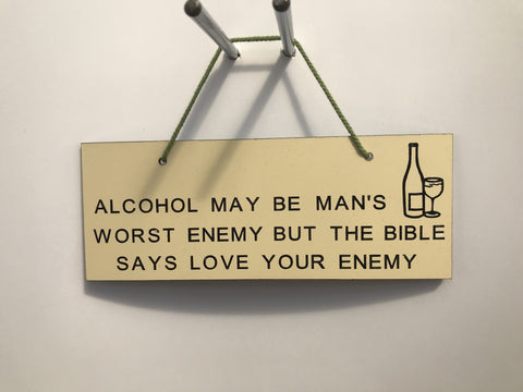 Alcohol may be man's worst enemy but the bible says love your enemy Gifts www.HouseSign.co.uk