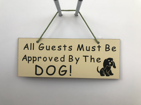 All guests must be approved by the dog Gifts www.HouseSign.co.uk